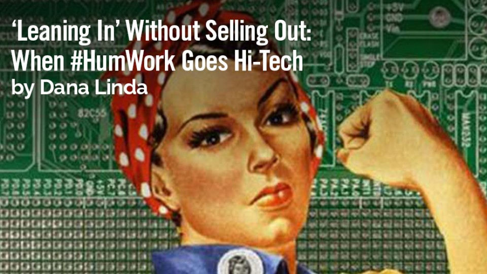 'Leaning In' Without Selling Out: When #HumWork Goes Hi-Tech