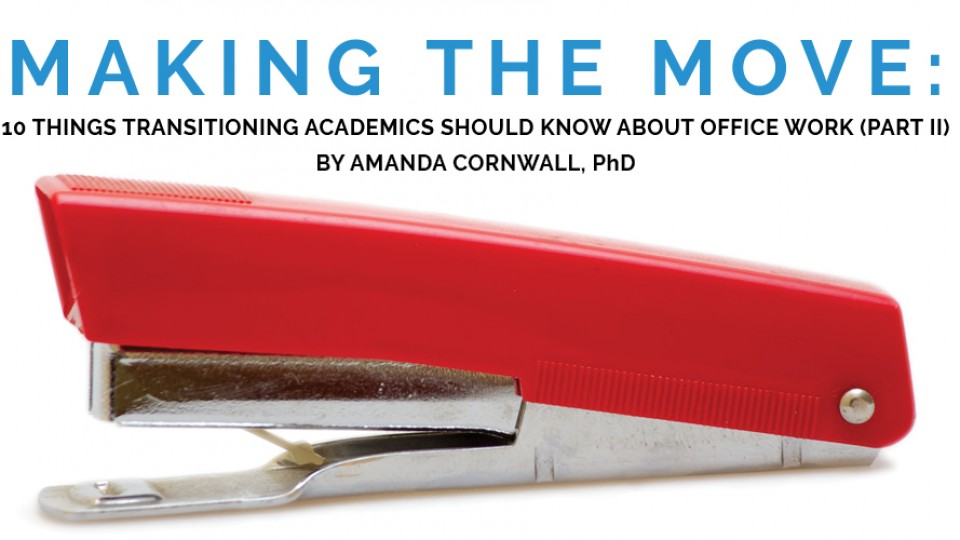 Making the Move: 10 Things Transitioning Academics Should Know about Office Work (Part II)