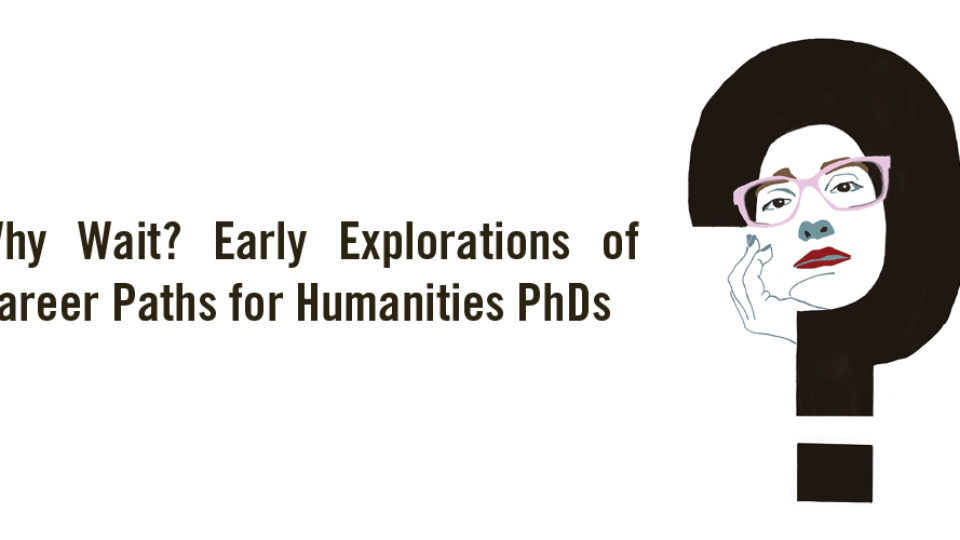 Why Wait? Early Explorations of Career Paths for Humanities PhDs